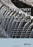 img - for Waste Treatment in the Service and Utility Industries (Advances in Industrial and Hazardous Wastes Treatment) book / textbook / text book