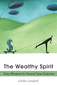 The Wealthy Spirit: Daily Affirmations for Financial Stress Reduction by [Campbell, Chellie]