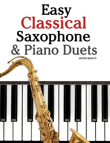 (Easy Classical Saxophone & Piano Duets: For Alto, Baritone, Tenor & Soprano Saxophone player. Featuring music of Mozart, Beethoven, Vivaldi, Wagner and other composers.)