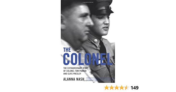 The Colonel: The Extraordinary Story of Colonel Tom Parker ...