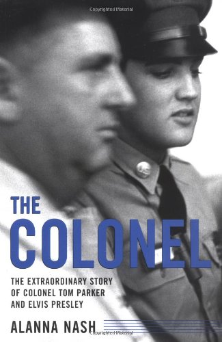 The Colonel: The Extraordinary Story of Colonel Tom Parker and Elvis Presley ebook