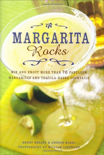 Margarita Rocks: Mix and Enjoy More Than 70 Fabulous Margaritas and Tequila-based Cocktails