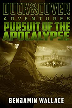 Pursuit of the Apocalypse (A Duck & Cover Adventure Post-Apocalyptic Series Book 3) by [Wallace, Benjamin]