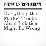 Everything the Market Thinks About Inflation Might Be Wrong | Jon Sindreu