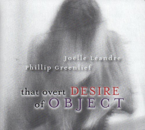 Joëlle Léandre / Phillip Greenlief – That Overt Desire Of Object