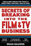 Secrets of Breaking into the Film Business, Dean Silvers, 0062280066