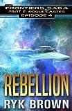 "Ep.#4 - ""Rebellion"" (The Frontiers Saga - Part 2: Rogue Castes) (Volume 4)"