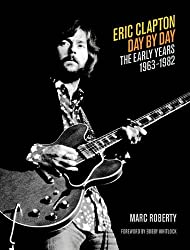 Eric Clapton - Day by Day: The Early Years 1963-1982 (Day-by-Day Series) by Marc Roberty ( 2013 ) Hardcover