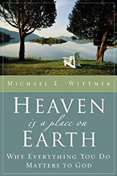 Heaven Is a Place on Earth by [Wittmer, Michael E.]