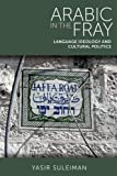 Arabic in the Fray : Language Ideology and Cultural Politics, Suleiman, Yasir, 0748637400