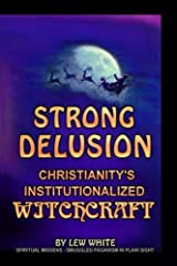 Strong Delusion: Christianity's Institutionalized Witchcraft Paperback