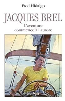 Jacques Brel : L'aventure commence à l'aurore par Hidalgo