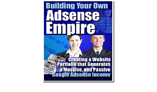 Your Own Google Adsense Empire (Ultimate Google Adsense guide Book 1)