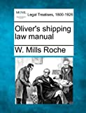 Oliver's shipping law Manual, W. Mills Roche, 1240154216