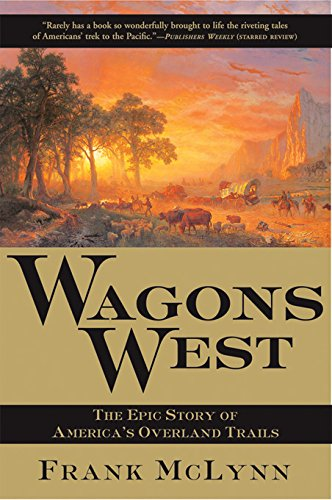 Amazon wagons west the epic story of americas overland trails wagons west the epic story of americas overland trails by mclynn frank fandeluxe Gallery