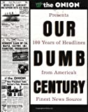 img - for Our Dumb Century: The Onion Presents 100 Years of Headlines from America's Finest News Source by Onion, The Published by Three Rivers Press 1st (first) edition (1999) Paperback book / textbook / text book
