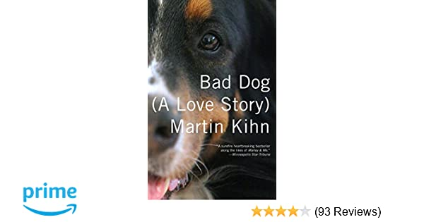 Bad dog a love story martin kihn 9780307477460 amazon books fandeluxe Image collections