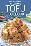 The Ultimate Tofu Cookbook: Everything You Need