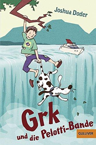 Grk und die Pelotti-Bande: Roman (Gulliver)