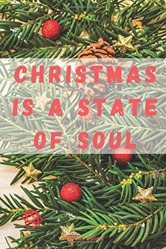 Christmas Is A State Of Soul: Holidays Notebook, Journal, Diary (110 Pages, Blank, Ruled, 6 x 9) (Christmas Notebooks)