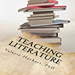 Teaching Literature: A Great Guide for Teachers and Students | Valerie Hockert, PhD