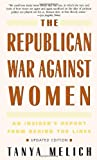 The Republican War Against Women, Tanya Melich, 0553378163