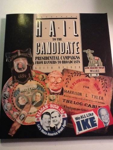 Hail to the Candidate: Presidential Campaigns from Banners to Broadcasts by Keith E. Melder (1992-05-04)