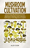 MUSHROOM CULTIVATION: How to Grow Mushrooms at Home. Mushroom Selection and Cultivation Techniques. From Beginner to Expert!