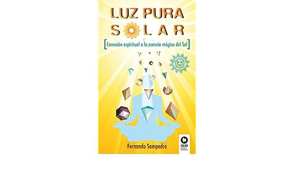 LUZ PURA SOLAR CONEXION ESPIRITUAL ESENCIA MAGICA DEL SOL ...