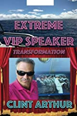 Extreme VIP Speaker Transformation: Speak to Anyone, Anytime, Anywhere, About Anything Paperback