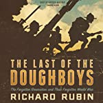 The Last of the Doughboys: The Forgotten Generation and Their Forgotten World War | Richard Rubin