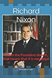 img - for Richard Nixon: When the President does it, that means that it is not illegal book / textbook / text book