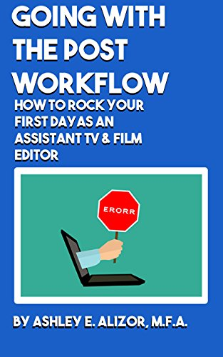 Going With The Post Workflow: How To Rock Your First Day As Assistant Editor