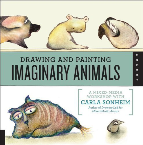 Drawing and Painting Imaginary Animals: A Mixed-Media Workshop with Carla Sonheim by Sonheim, Carla (10/1/2012) (Drawing Imaginary Animals compare prices)