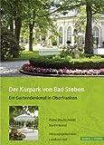 Der Kurpark Von Bad Steben : Ein Gartendenkmal in Oberfranken, Blechschmidt, Dieter and Brandl, Martin, 3795427568