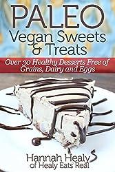 Paleo Vegan Sweets & Treats: Healthy Paleo Desserts Free of Grains, Dairy & Eggs (English Edition)