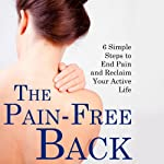 The Pain-Free Back: 6 Simple Steps to End Pain and Reclaim Your Active Life | Harris McIlwain,Debra Fulghum Bruce
