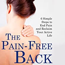 The Pain-Free Back: 6 Simple Steps to End Pain and Reclaim Your Active Life Audiobook by Harris McIlwain, Debra Fulghum Bruce Narrated by Richard Allen