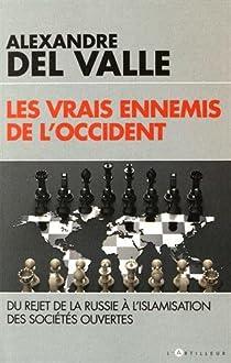 Les vrais ennemis de l'Occident par Del Valle