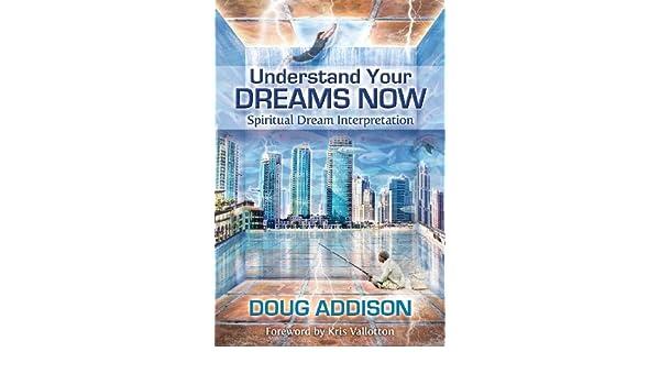 007337d691 Understand Your Dreams Now  Spiritual Dream Interpretation eBook  Doug  Addison  Amazon.com.au  Kindle Store