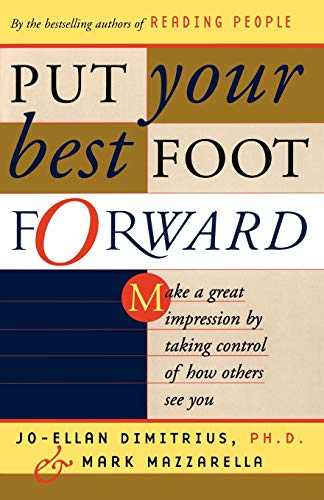 Put Your Best Foot Forward: Make a Great Impression by Taking Control of How Others See You