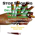 Stop Smoking - with a Mix of Delta Binaural Isochronic Tones: Three-in-One Legendary, Complete Hypnotherapy Session Speech by Randy Charach, Sunny Oye Narrated by Randy Charach