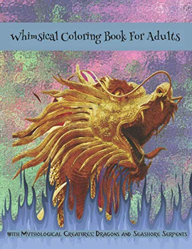 Whimsical Coloring Book For Adults: With Mythical Creatures: Dragons and Seashore Serpents | Blue Flames on Watercolor Design