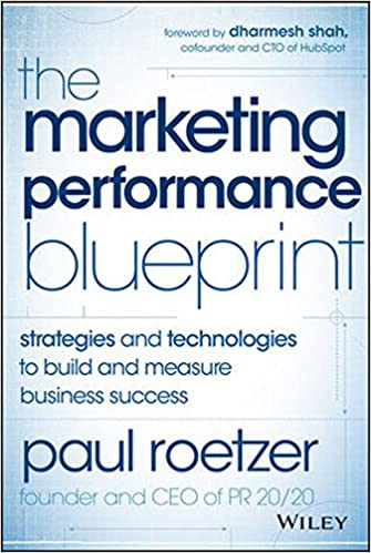 The marketing performance blueprint strategies and technologies the marketing performance blueprint strategies and technologies to build and measure business success paul roetzer 9781118883433 amazon books malvernweather Gallery
