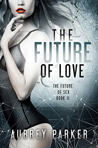 The Future of Love (The Future of Sex Book 11)