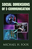 Social Dimensions of E-Communication, Michael Foox, 0595356567