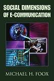 Social Dimensions of E-Communication, Michael Foox, 0595356567