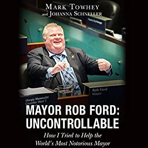 Mayor Rob Ford: Uncontrollable Audiobook