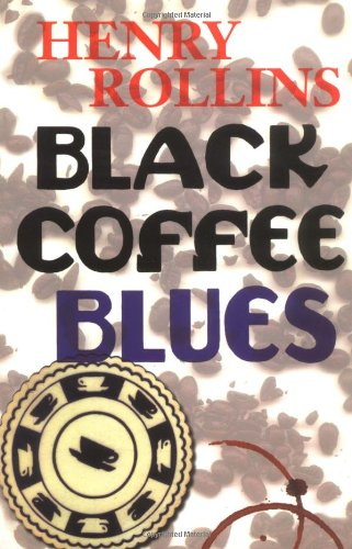 Black Coffee Blues (Henry Rollins) by Brand: 2.13.61