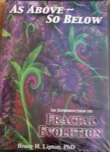 as-above-so-below-an-introduction-to-fractal-evolution-by-bruce-lipton